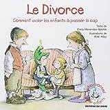 Le divorce : Comment aider les enfants à passer le cap