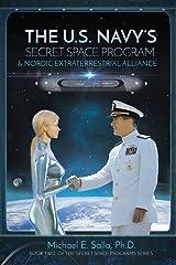 The US Navy's Secret Space Program and Nordic Extraterrestrial Alliance (Secret Space Programs) (Volume 2) Paperback