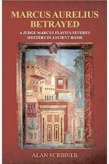 Marcus Aurelius Betrayed : A Judge Marcus Flavius Severus Mystery in Ancient Rome Kindle Edition