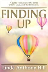 Finding UP: A guide to ascending the steps of Life, Love, and the Unknown Kindle Edition
