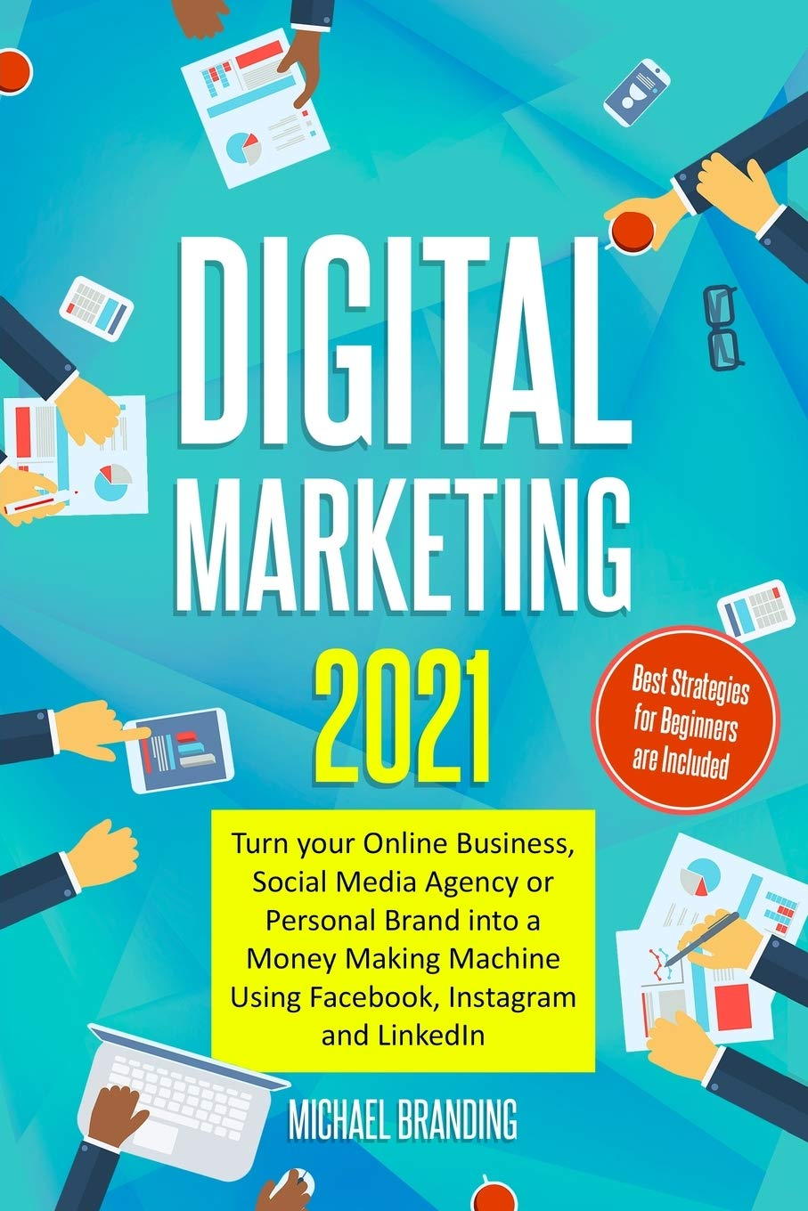 Digital Marketing 2021: Turn your Online Business, Social Media Agency or Personal  Brand into a Money Making Machine Using Facebook, Instagram and LinkedIn -  Best Strategies for Beginners are Included: Branding, Michael: