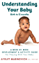 Understanding Your Baby: A Week-By-Week Development & Activity Guide For Playing With Your Baby From Birth to 12 Months (English Edition)