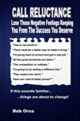 Call Reluctance: Lose Those Negative Feelings Keeping You From The Success You Deserve Paperback