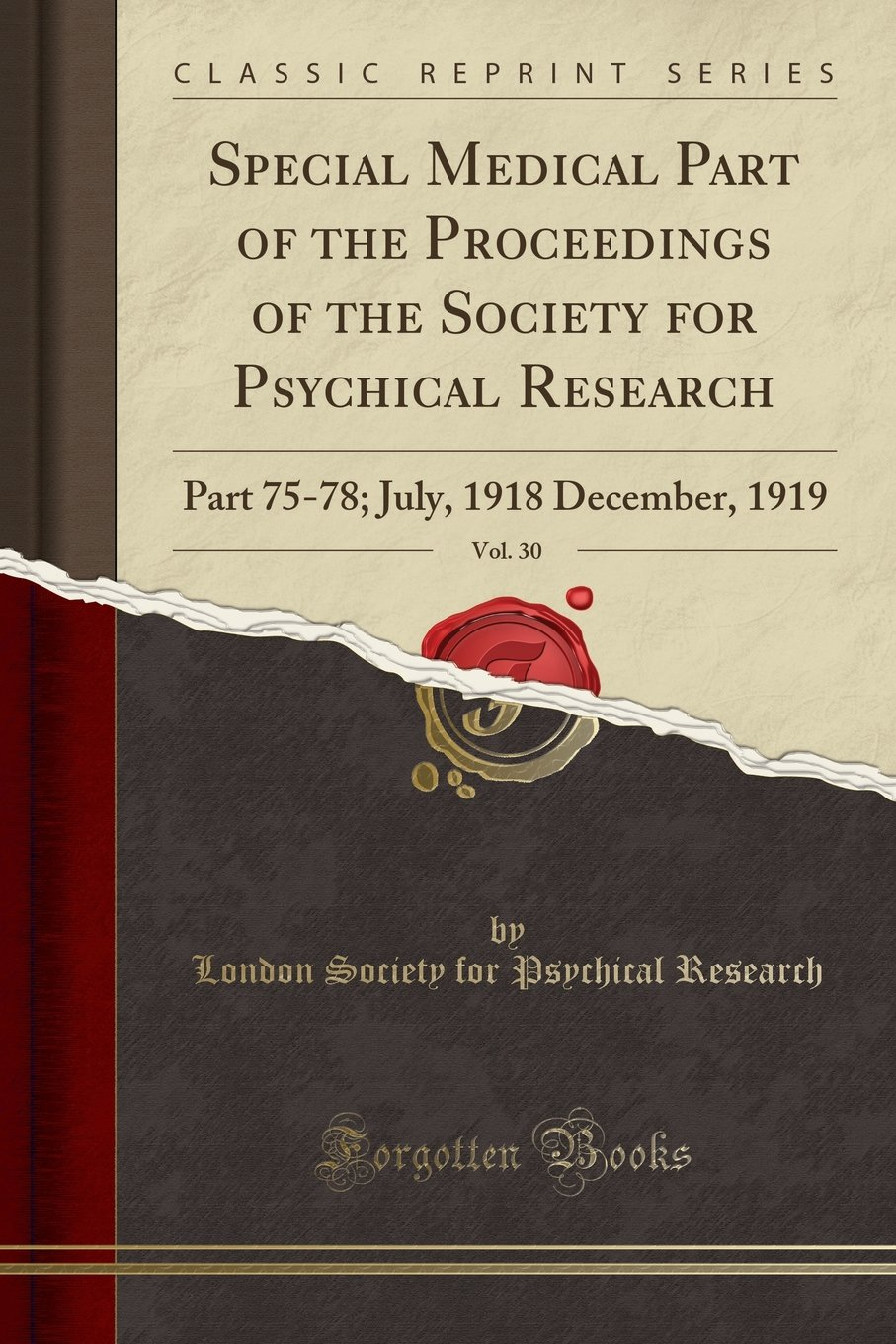 Special Medical Part of the Proceedings of the Society for Psychical Research, Vol. 30: Part 75-78; July, 1918 December, 1919 (Classic Reprint) pdf