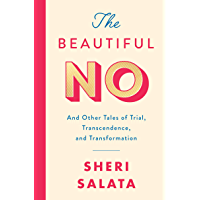 The Beautiful No: And Other Tales of Trial, Transcendence, and Transformation (English Edition)