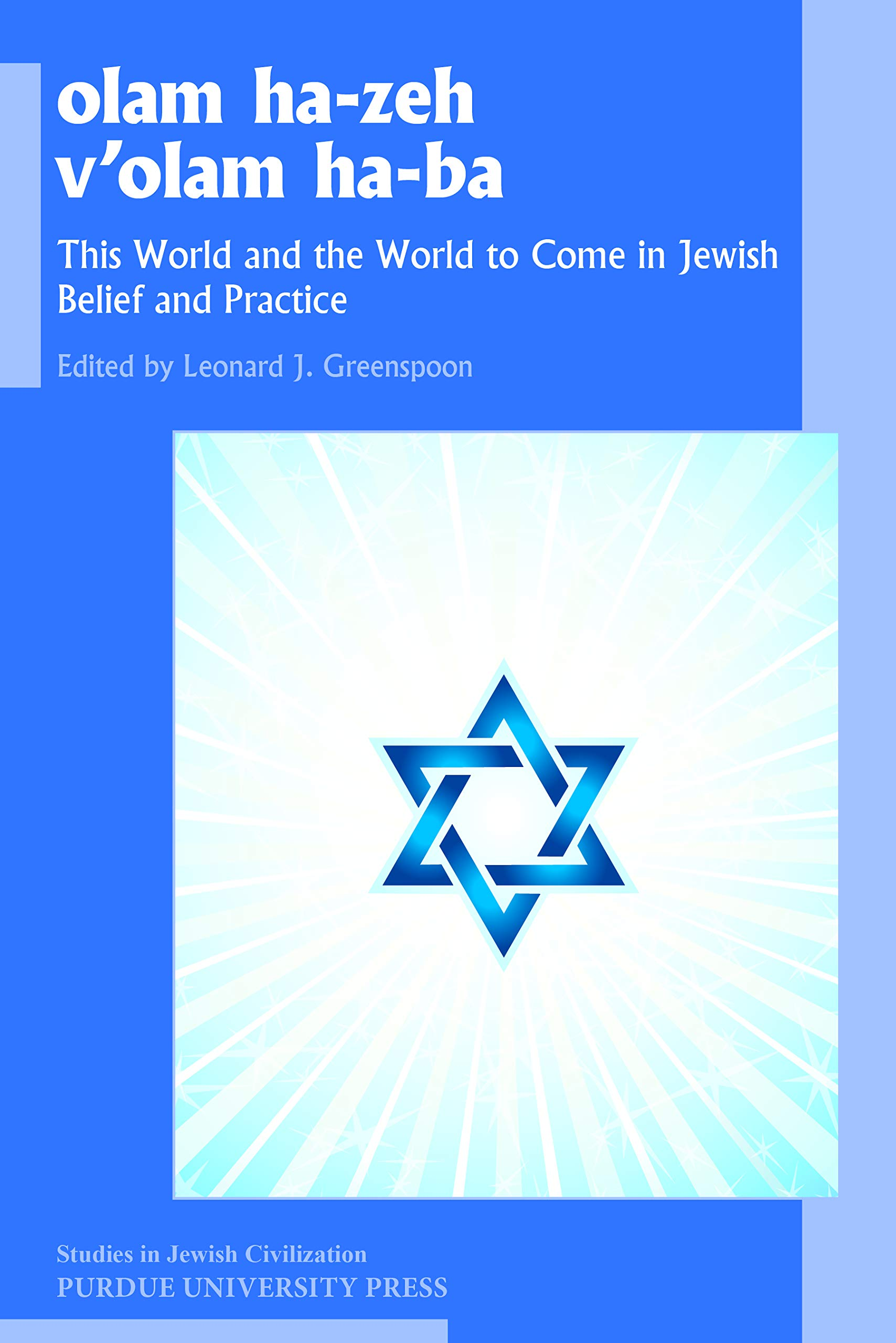 olam ha-zeh v'olam ha-ba: This World and the World to Come in Jewish Belief and Practice (Studies in Jewish Civilization) pdf epub