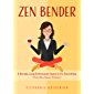 Zen Bender: A Decade-Long Enthusiastic Quest to Fix Everything (That Was Never Broken)