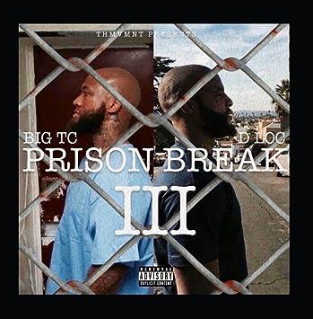 Dloc Big Tc Prison Break 3 Amazoncom Music