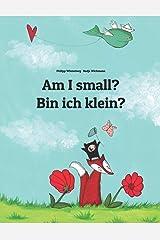 Am I small? Bin ich klein?: Children's Picture Book English-German (Bilingual Edition) Paperback