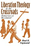 Liberation Theology at the Crossroads: Democracy or Revolution?