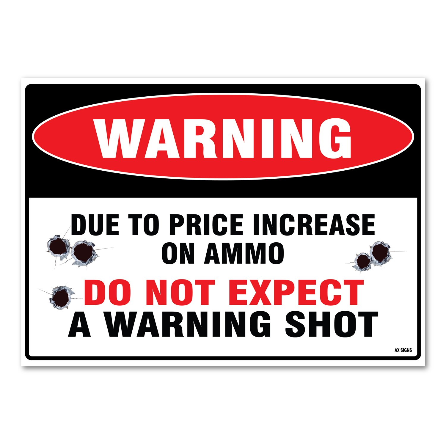 Rust Free Waterproof UV Protected Indoor and Outdoor Use 14 high x 10 inch wide Vinyl Sticker Warning Due to Price Increase on Ammo Do Not Expect a Warning Shot Self Adhesive
