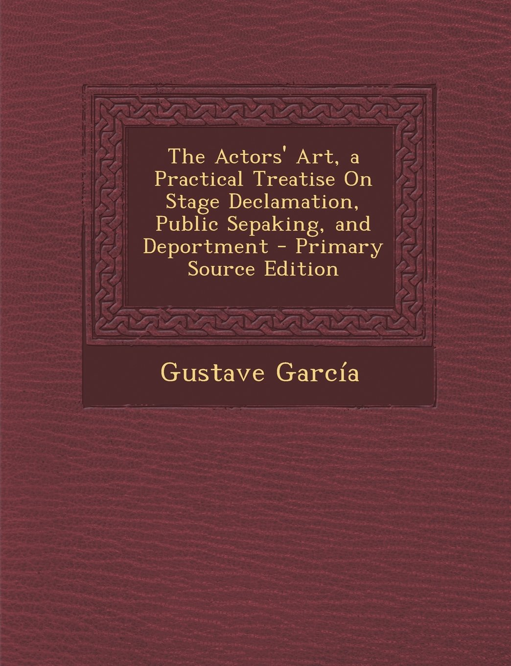 Download The Actors' Art, a Practical Treatise on Stage Declamation, Public Sepaking, and Deportment - Primary Source Edition PDF
