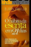 O Hábito da Escrita em 21 Dias: Como desenvolver foco e determinação para ser um escritor bem-sucedido (Portuguese Edition)