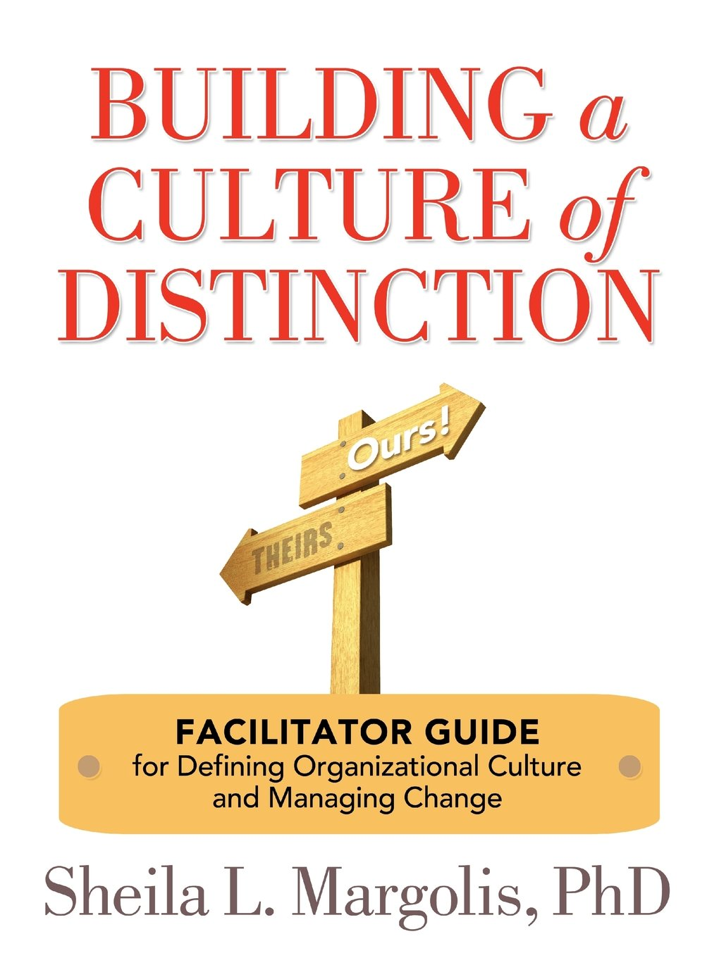 Download Building a Culture of Distinction: Facilitator Guide for Defining Organizational Culture and Managing Change pdf