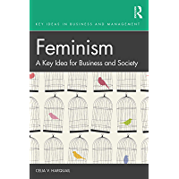 Feminism: A Key Idea for Business and Society (Key Ideas in Business and Management)