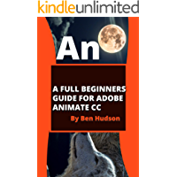 A FULL BEGINNERS GUIDE FOR ADOBE ANIMATE CC