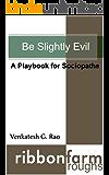 Be Slightly Evil: A Playbook for Sociopaths (Ribbonfarm Roughs 1)