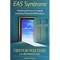 EAS Syndrome: Healing Burnout in Adults Lacking Parental Affirmation