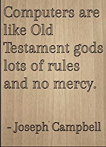 Mundus Souvenirs Computers are Like Old Testament Gods. Quote by Joseph Campbell, Laser Engraved on Wooden Plaque - Size: 8