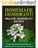 Homemade Deodorant! Organic Deodorant Recipes: Easy, Fast And Natural Way To Make Your Own Deodorant At Home (Deodorant making Book 1)