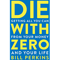 Die with Zero: Getting All You Can from Your Money and Your Life (English Edition)