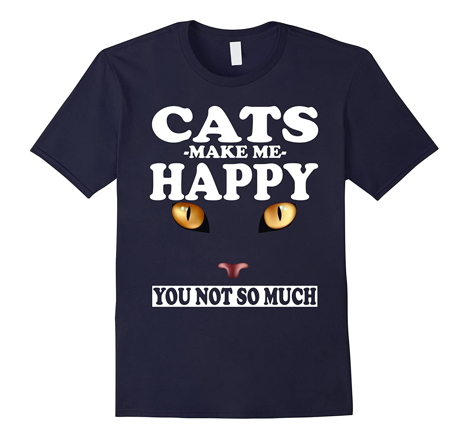 Cats Make Me Happy You Not So Much T-Shirt-FL