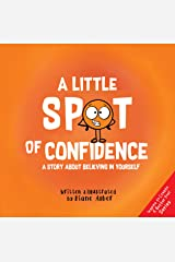A Little SPOT of Confidence: A Story About Believing In Yourself Kindle Edition