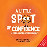 A Little SPOT of Confidence: A Story About Believing In Yourself