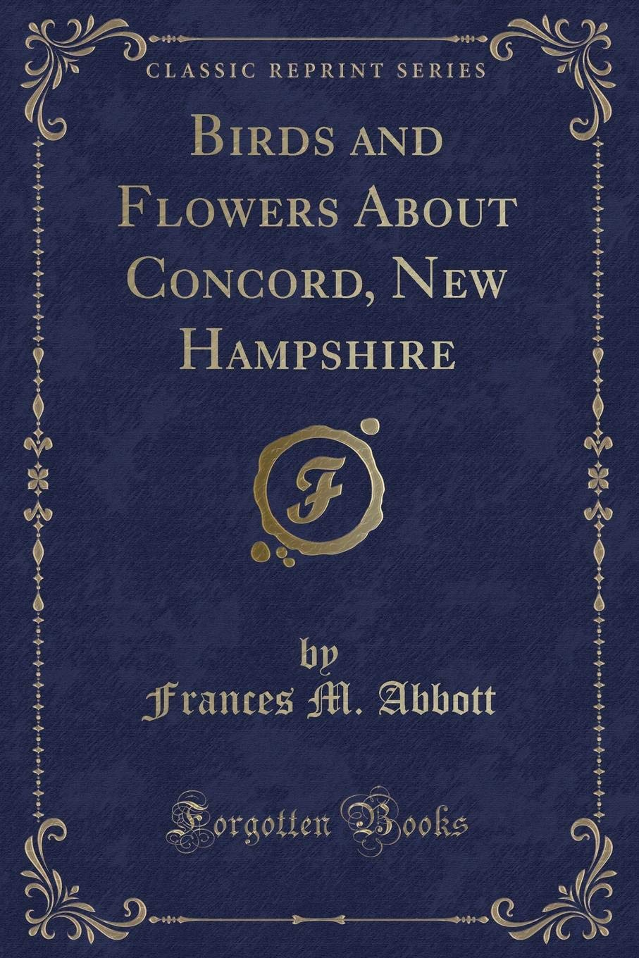 Read Online Birds and Flowers About Concord, New Hampshire (Classic Reprint) ebook