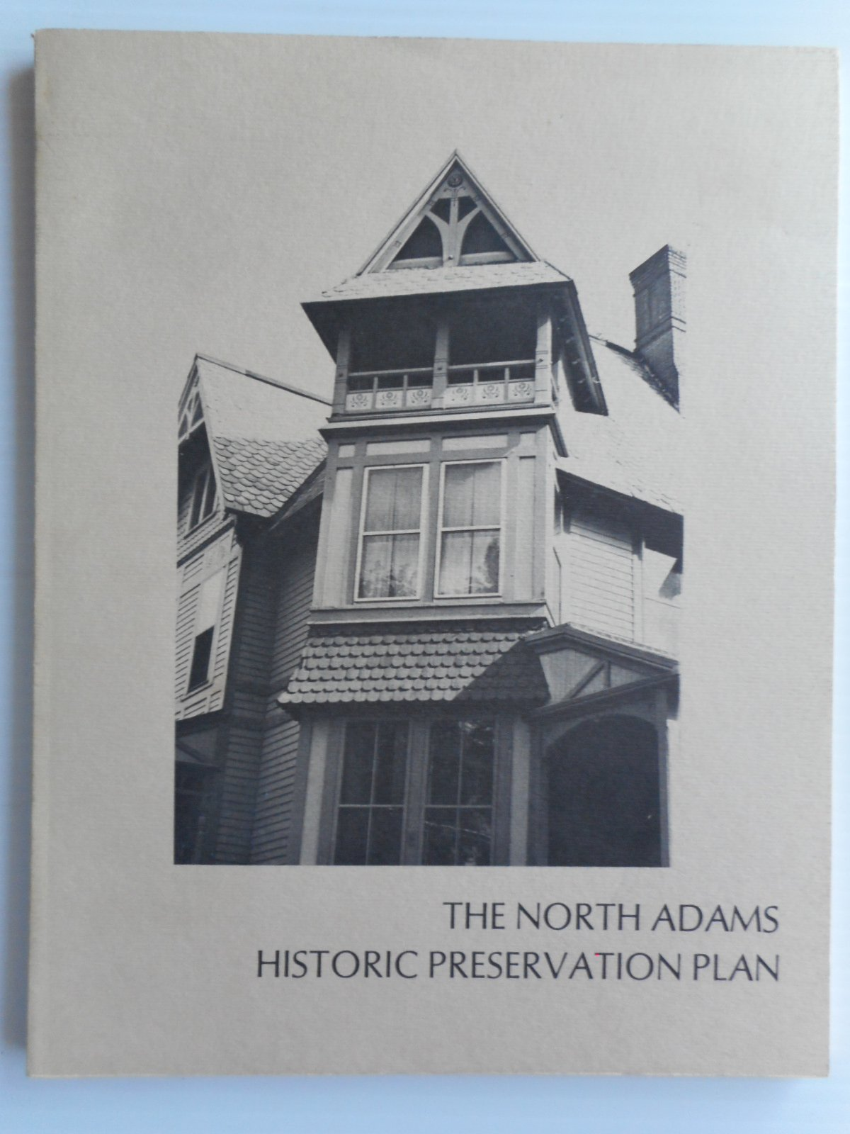 The Architectural Heritage of North Adams, Massachusetts: Part I of the North Adams Historic Preservation Plan