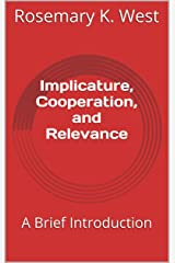 Implicature, Cooperation, and Relevance: A Brief Introduction Kindle Edition