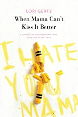 When Mama Can't Kiss It Better, A journey of love, loss and acceptance Paperback