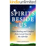 Spirits Beside Us: Gain Healing and Comfort from Loved Ones in the Afterlife