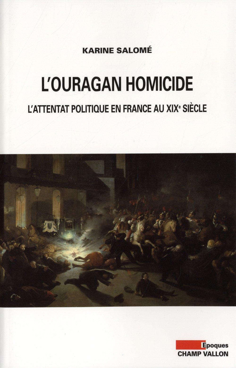 L'ouragan homicide : L'attentat politique en France au XIXe siècle.