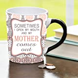 Sometimes I Open My Mouth And My Mother Comes Out Mug, Mom Coffee Cup, Ceramic Mom Mug, Mother's Day Gift By Tumbleweed