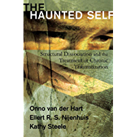 The Haunted Self: Structural Dissociation and the Treatment of Chronic Traumatization (Norton Series on Interpersonal Neurobiology Book 0) (English Edition)