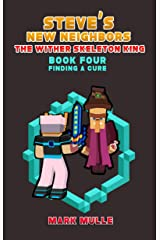Steve's New Neighbors: The Wither Skeleton King (Book 4): Finding a Cure (An Unofficial Minecraft Diary Book for Kids Ages 9 - 12 (Preteen) Kindle Edition