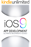 iOS 9: App Development - The Ultimate Beginner's Guide! (English Edition)