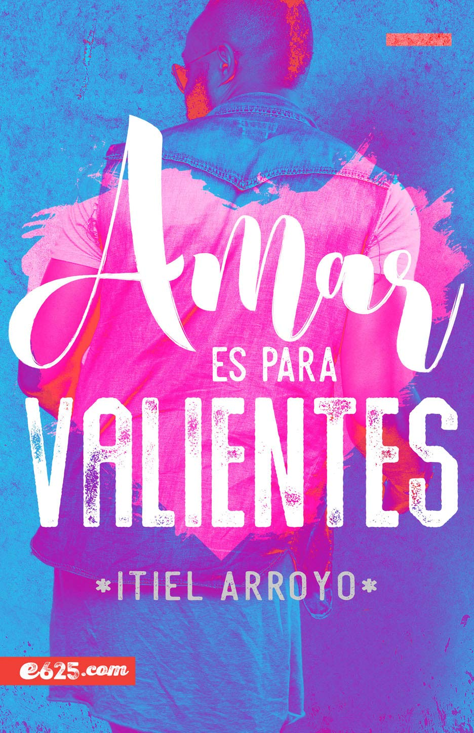 Amar Es Para Valientes por Itiel Arroyo