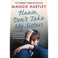 Please Don't Take My Sisters: The heartbreaking true story of a young boy terrified of losing the only family he has left (A Maggie Hartley Foster Carer Story)