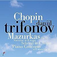 Chopin: Mazurkas Op.56, Nocturne in B Major, Scherzo in E Major, Piano Concerto in E Minor Op. 11