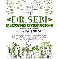 The Dr. Sebi Approved Herbs Handbook • A Healing Journey: The Complete List of Herbal Medicine with 10-Day Detox-Plans To Reverse Disease and Naturally Detox, Cleanse, and Revitalize the Electric Body