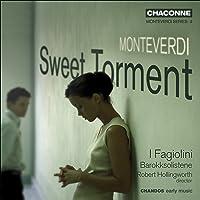 Monteverdi, C.: Madrigals (Sweet Torment) (I Fagiolini)