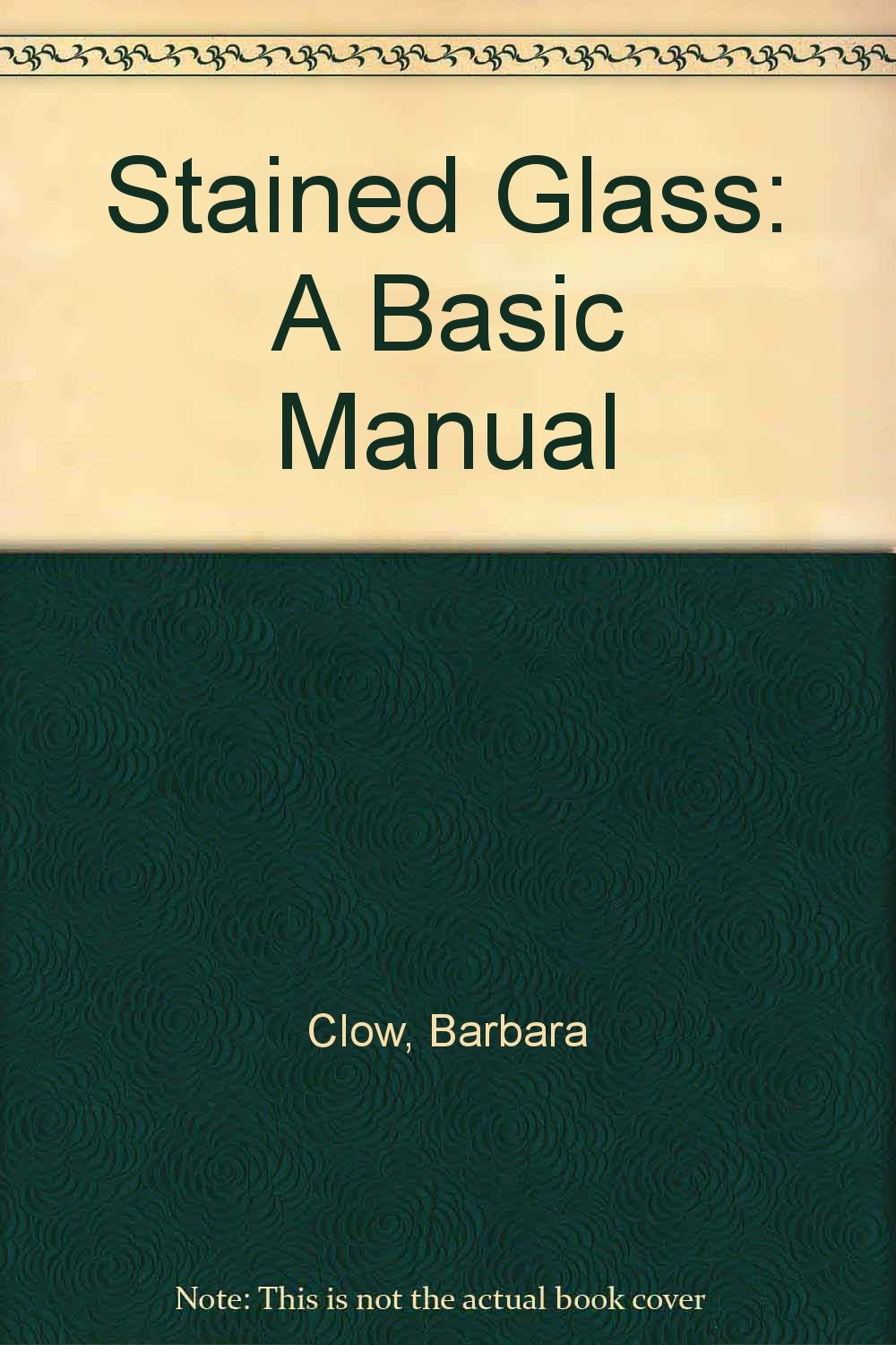 Stained Glass: A Basic Manual
