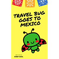 Travel Bug Goes to Mexico: A World Travel Tour Kindergarten Book to Read Aloud