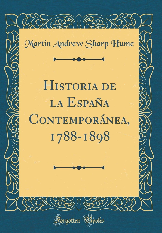 Historia de la España Contemporánea, 1788-1898 Classic Reprint ...