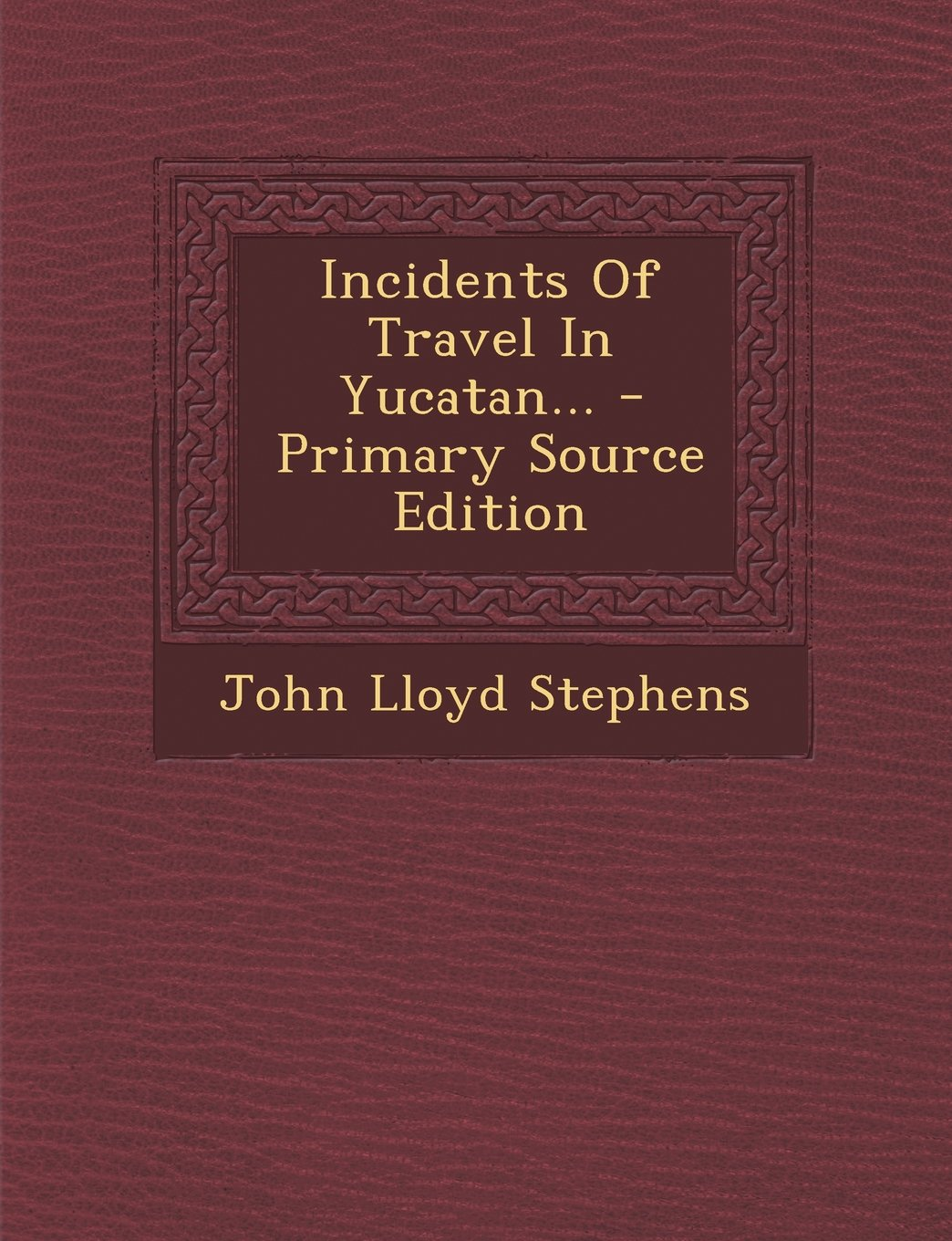 Download Incidents of Travel in Yucatan... - Primary Source Edition ebook