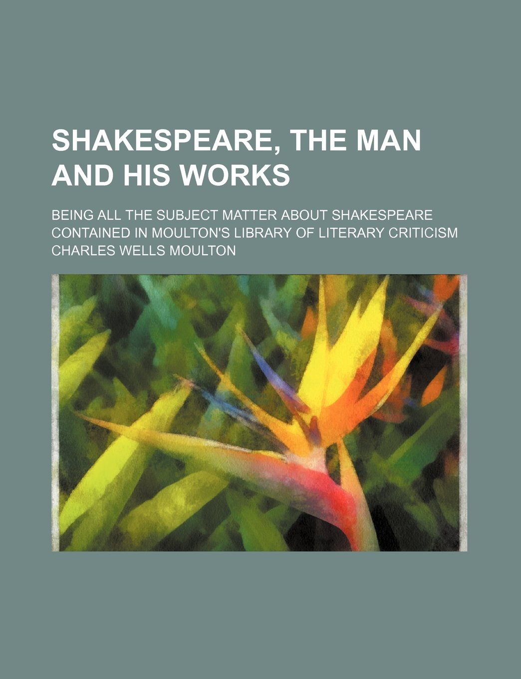 Download Shakespeare, the man and his works; being all the subject matter about Shakespeare contained in Moulton's Library of literary criticism ebook