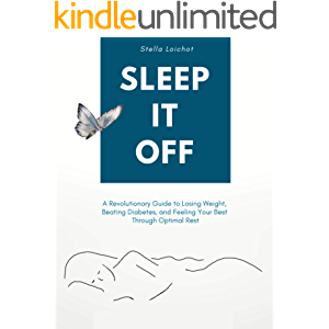 SLEEP IT OFF: A Revolutionary Guide to Losing Weight, Beating Diabetes, And Feeling Your Best Through Optimal Rest