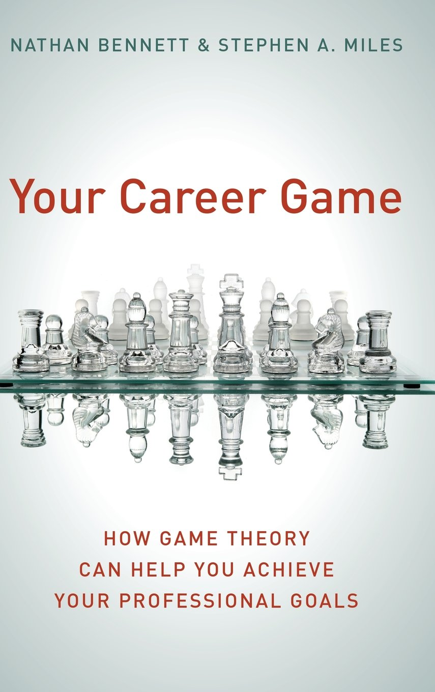 your career game how game theory can help you achieve your your career game how game theory can help you achieve your professional goals nathan bennett stephen a miles 9780804756280 com books